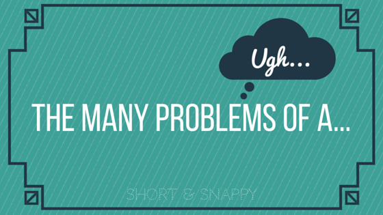 The Many Problems Of A...