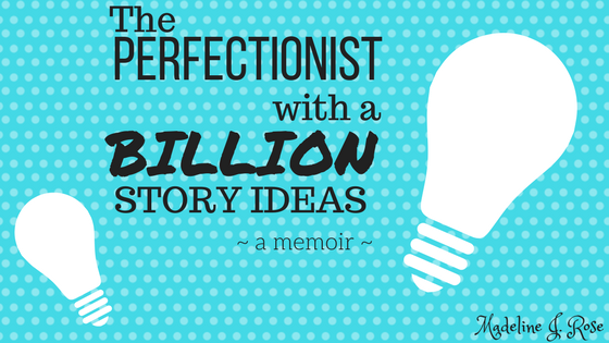 The Perfectionist with a Billion Story Ideas