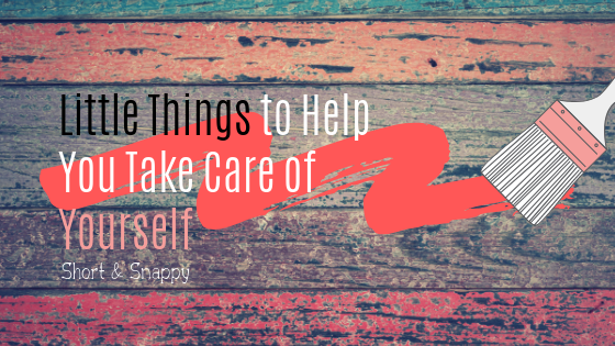 Little Things to Help You Take Care of Yourself